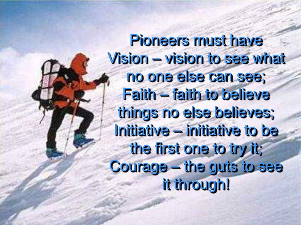 Pioneers must have