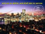 and am no widow and shall see no sorrow