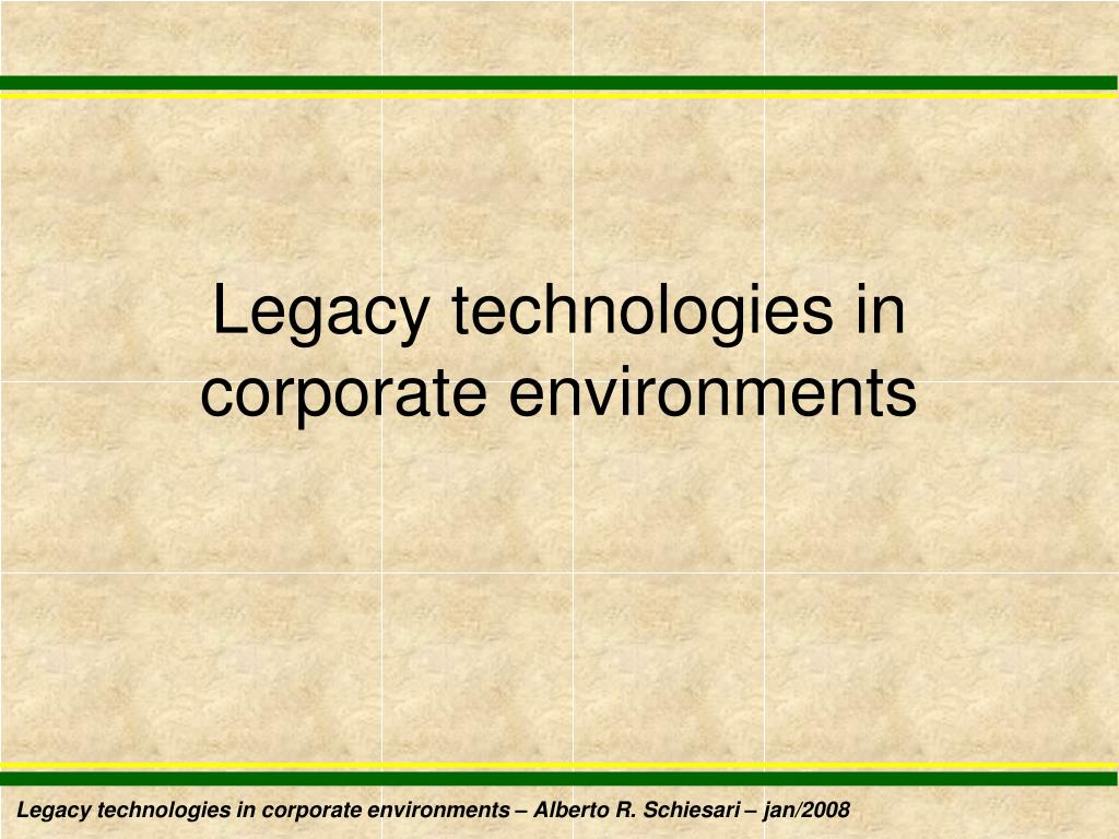Legacy technologies in corporate environments