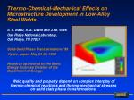 thermo chemical mechanical effects on microstructure development in low alloy steel welds