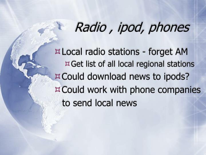 Radio , ipod, phones