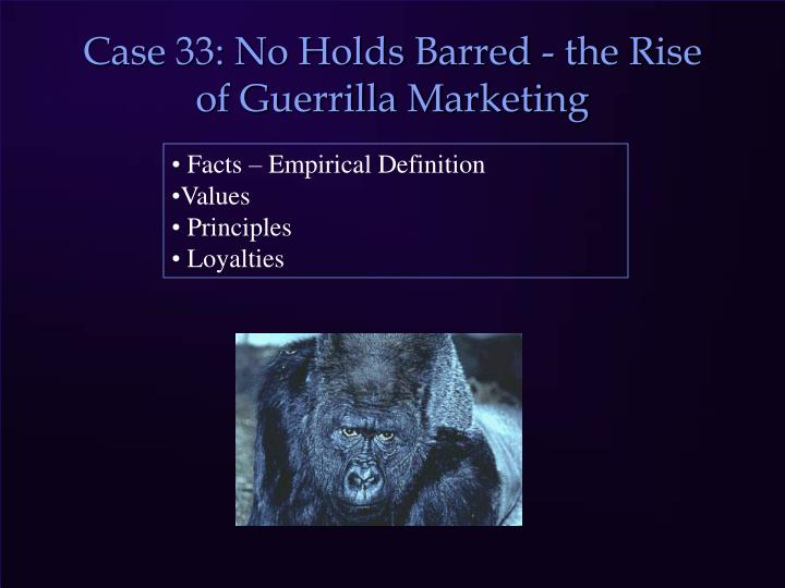 Case 33 no holds barred the rise of guerrilla marketing