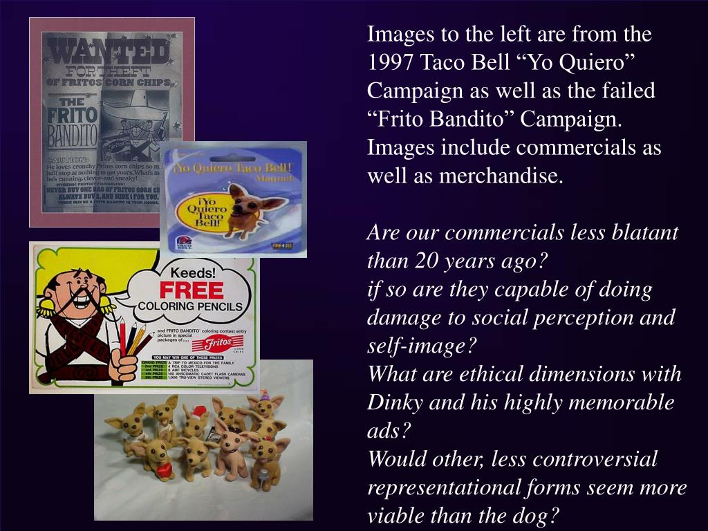 """Images to the left are from the 1997 Taco Bell """"Yo Quiero"""" Campaign as well as the failed """"Frito Bandito"""" Campaign.  Images include commercials as well as merchandise."""