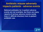 antibiotic misuse adversely impacts patients adverse events1