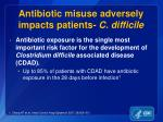 antibiotic misuse adversely impacts patients c difficile