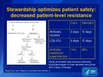 stewardship optimizes patient safety decreased patient level resistance