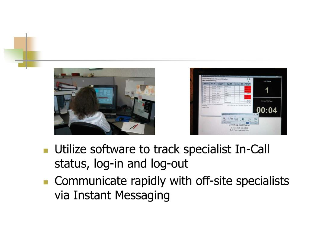 Utilize software to track specialist In-Call status, log-in and log-out