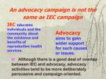 an advocacy campaign is not the same as iec campaign