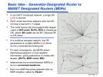 basic idea generalize designated router to manet designated routers mdrs