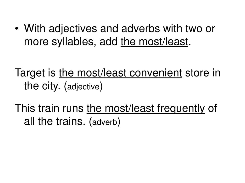 With adjectives and adverbs with two or more syllables, add