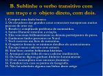b sublinhe o verbo transitivo com um tra o e o objeto direto com dois
