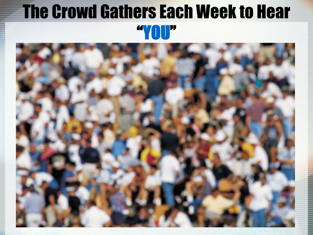 The Crowd Gathers Each Week to Hear