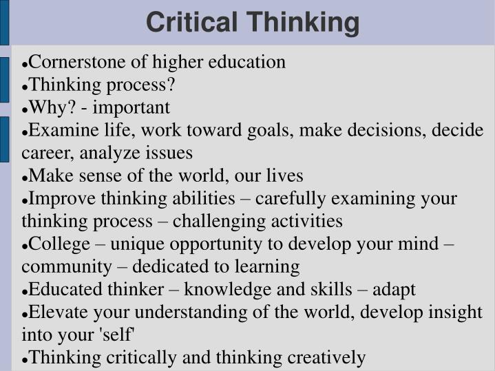 the importance of critical thinking in higher education Critical thinking in higher education: promotion of critical thinking in the higher education classroom critical thinking is important in all classes.