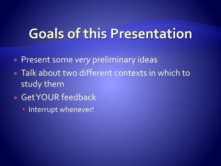 Goals of this presentation
