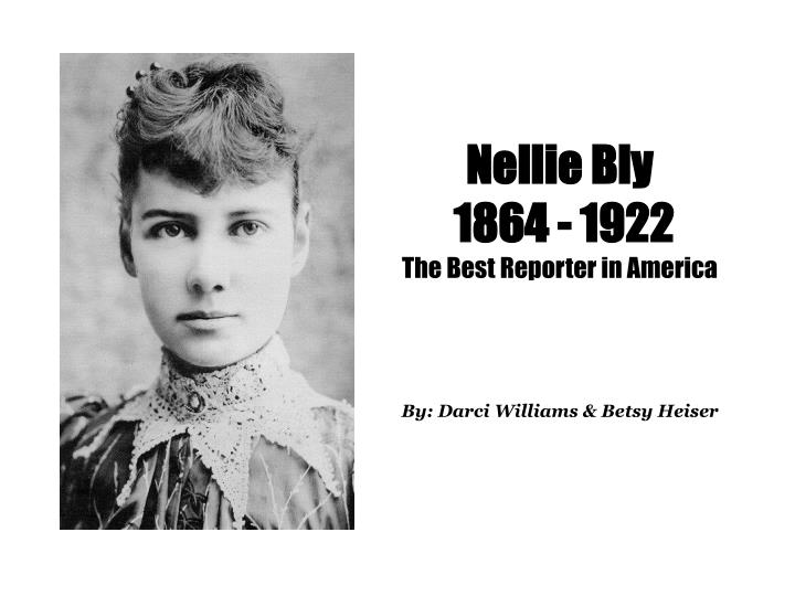 nellie bly 1864 1922 the best reporter in america by darci williams betsy heiser n.