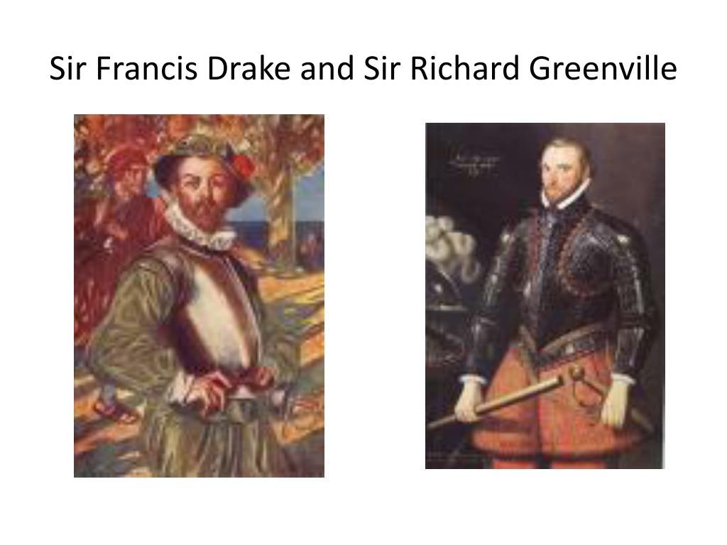 Sir Francis Drake and Sir Richard Greenville