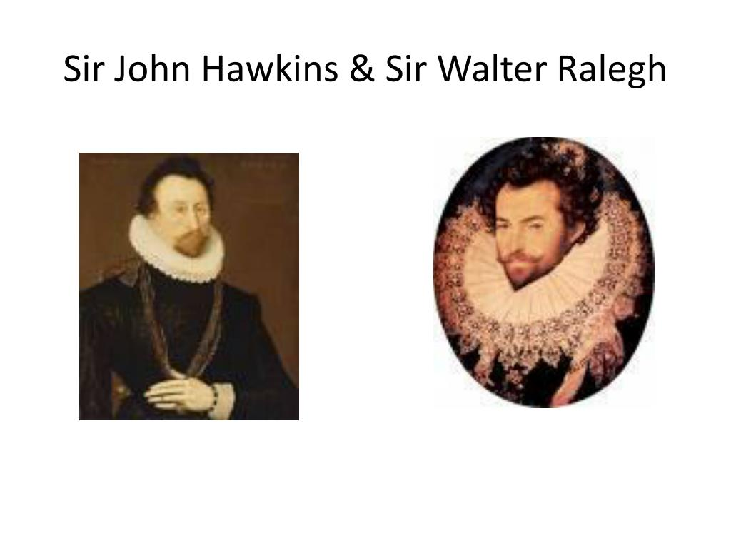Sir John Hawkins & Sir Walter
