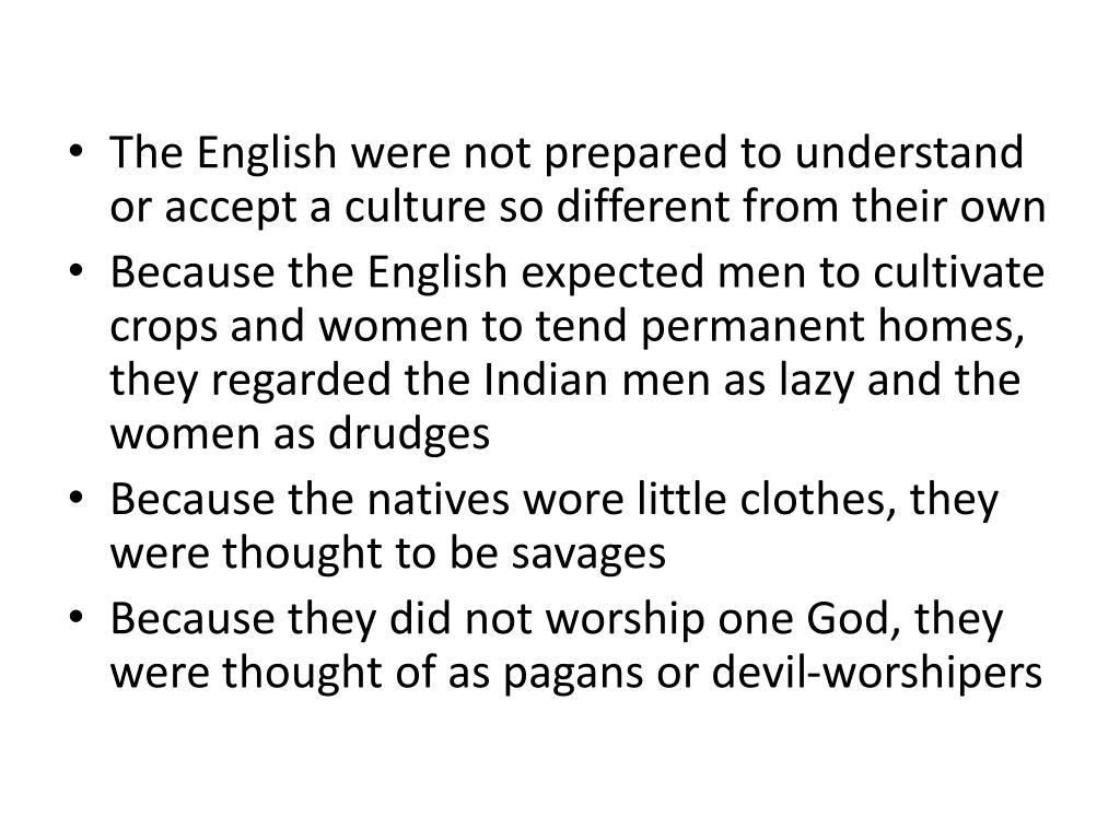 The English were not prepared to understand or accept a culture so different from their own