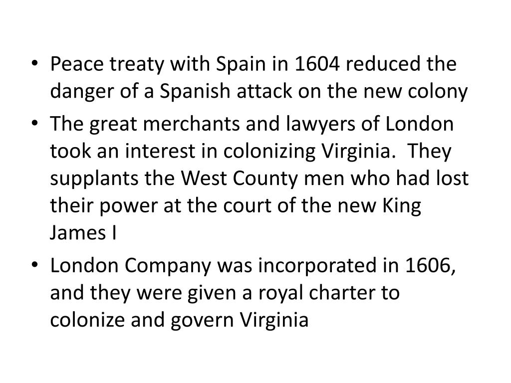 Peace treaty with Spain in 1604 reduced the danger of a Spanish attack on the new colony