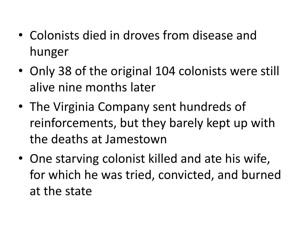 Colonists died in droves from disease and hunger