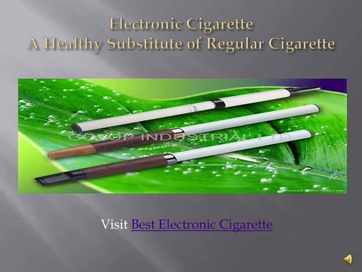 Electronic cigarette a h ealthy substitute of regular cigarette