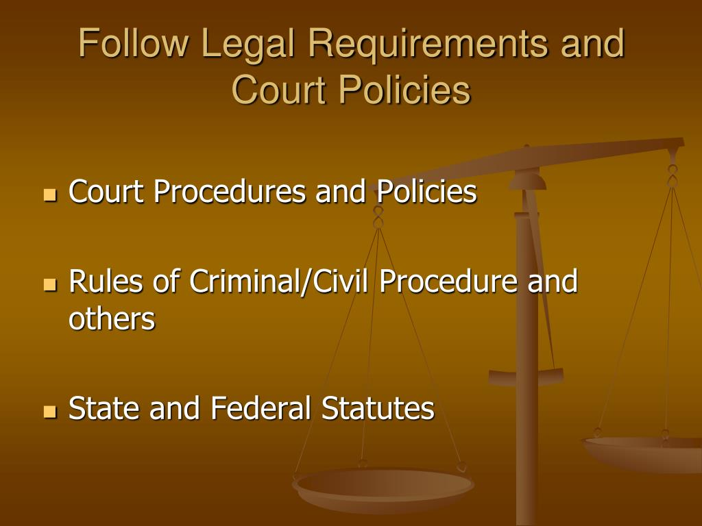 Follow Legal Requirements and Court Policies