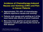 incidence of chemotherapy induced nausea and vomiting cinv and pain in cancer patients