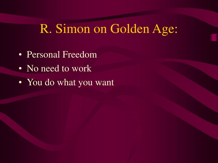 R. Simon on Golden Age: