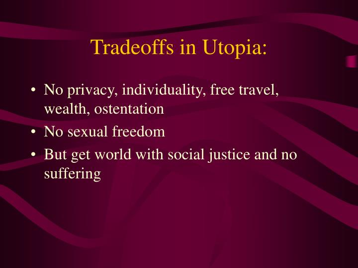 Tradeoffs in Utopia: