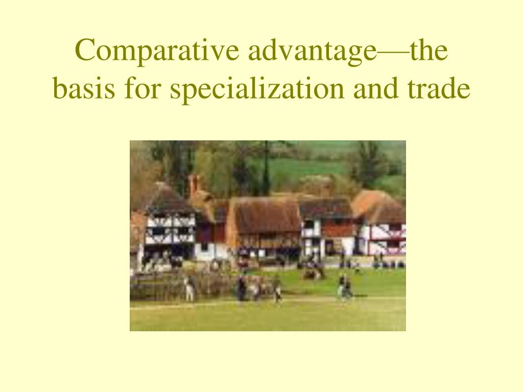 comparative advantage the basis for specialization and trade l.