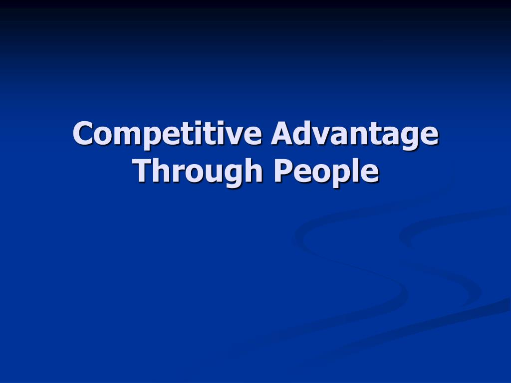 competitive advantages through people Competitive advantage and transgender people by what competitive advantages or disadvantages do they have and how trans women who have gone through.