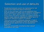 selection and use of defaults