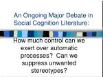 an ongoing major debate in social cognition literature