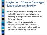 maybe not efforts at stereotype suppression can backfire
