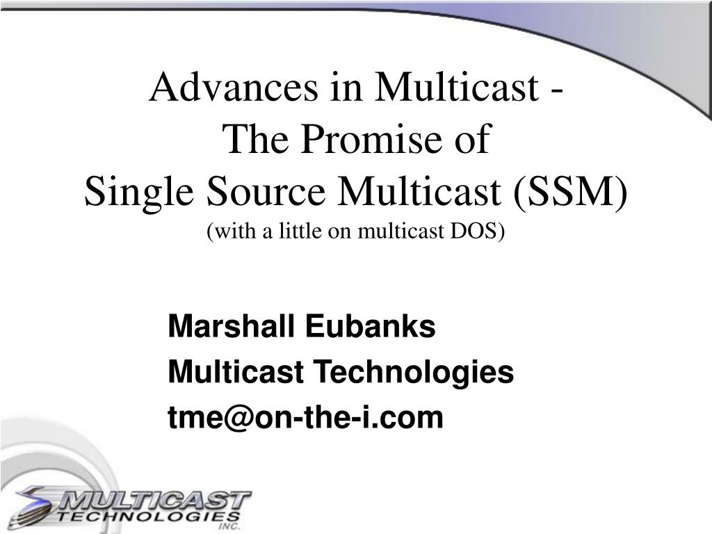 advances in multicast the promise of single source multicast ssm with a little on multicast dos l.