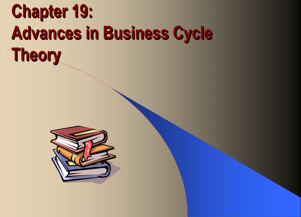 chapter 19 advances in business cycle theory l.