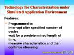 technology for characterization under simulated application environment19