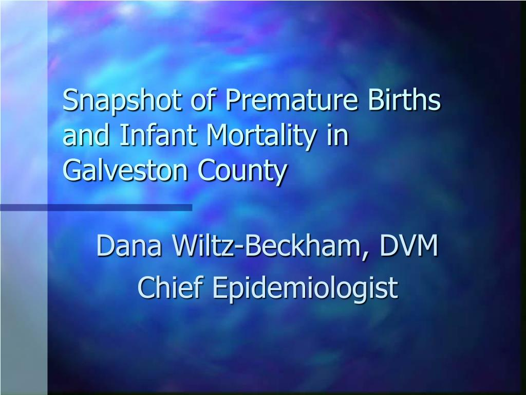 snapshot of premature births and infant mortality in galveston county l.