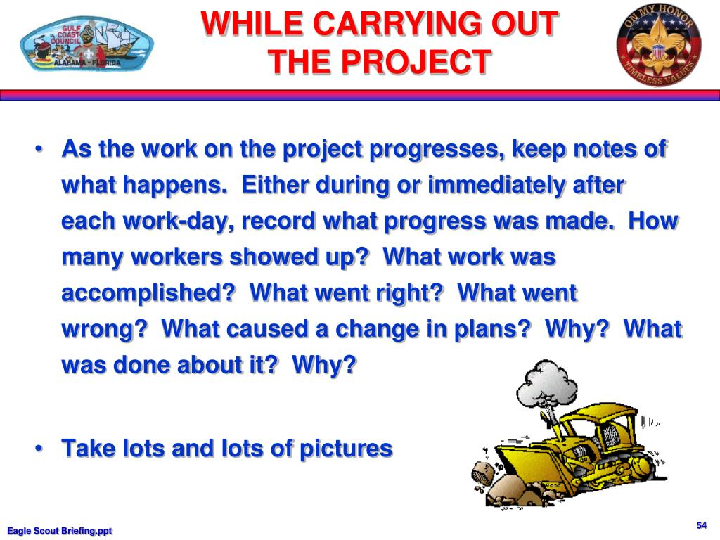 As the work on the project progresses, keep notes of what happens.  Either during or immediately after each work-day, record what progress was made.  How many workers showed up?  What work was accomplished?  What went right?  What went wrong?  What caused a change in plans?  Why?  What was done about it?  Why?