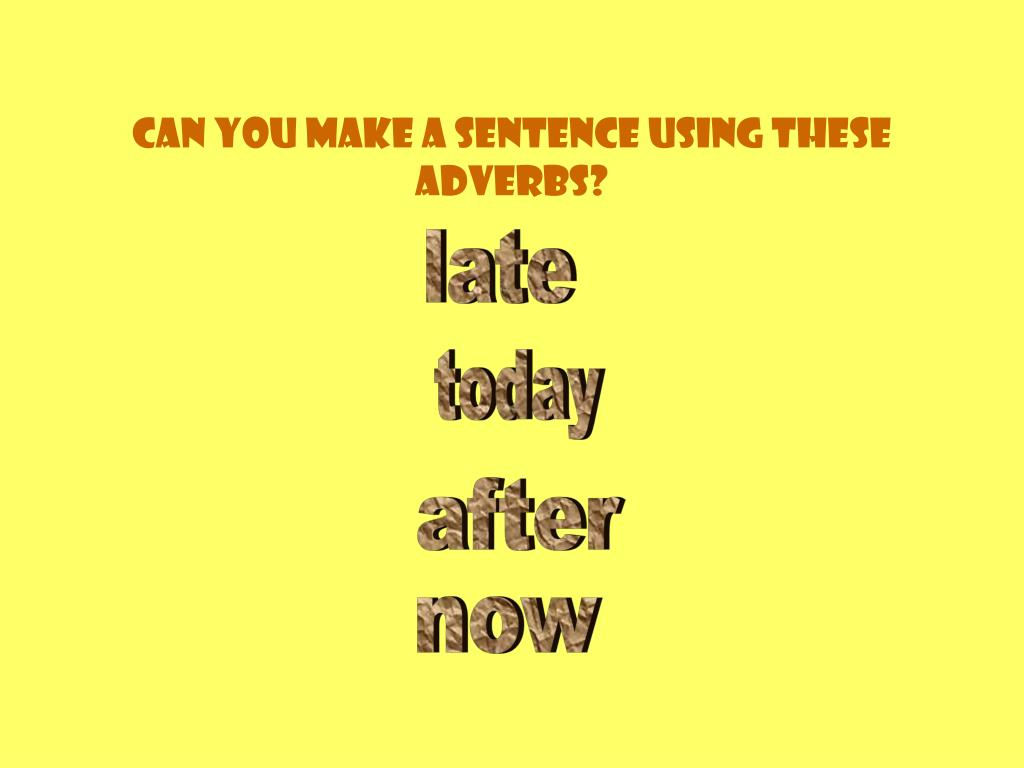 Can you make a sentence using these adverbs?