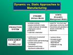 dynamic vs static approaches to manufacturing