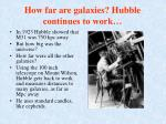how far are galaxies hubble continues to work
