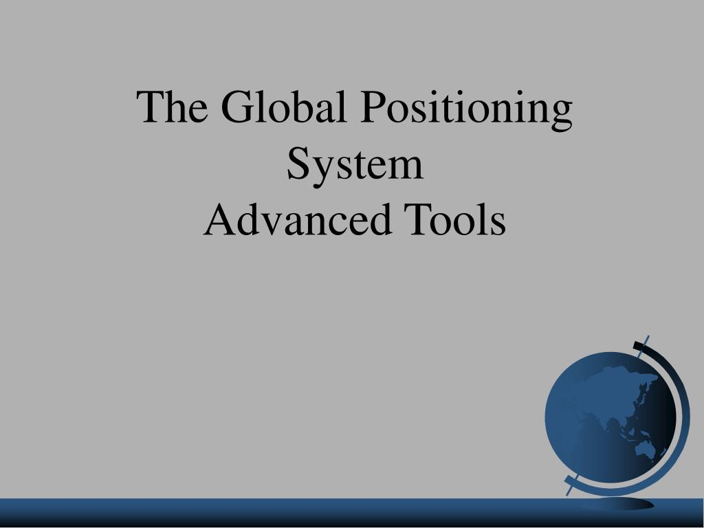 the global positioning system advanced tools l.