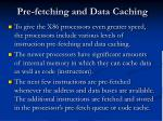 pre fetching and data caching