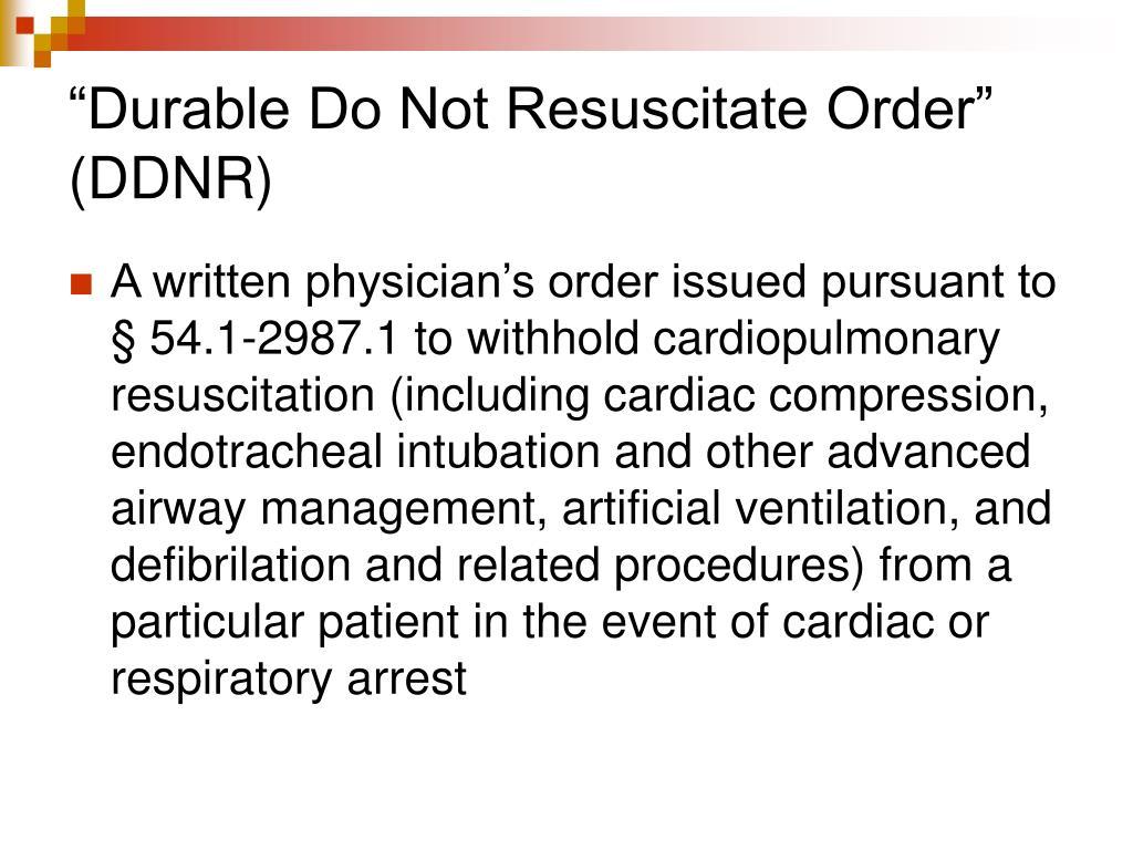 """Durable Do Not Resuscitate Order"" (DDNR)"