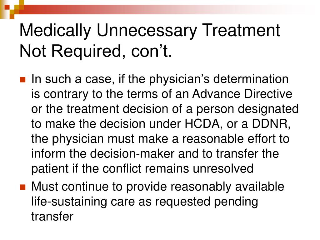 Medically Unnecessary Treatment Not Required, con't.