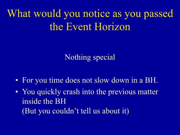 What would you notice as you passed the Event Horizon