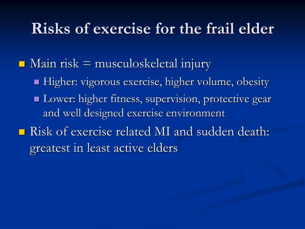 Risks of exercise for the frail elder