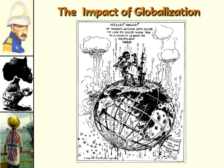 the impact of globalization on the world In similar fashion, cosmopolitans argue that as citizens of the world, we should conjointly tackle both the positive and negative impacts of globalisation as stated by mol in globalization and environmental reform, the environmental repercussions are often related to the market demand and.