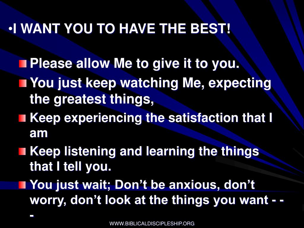 I WANT YOU TO HAVE THE BEST!
